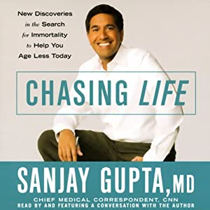 Chasing Life: New Discoveries in the Search for Immortality to Help You Age Less Today | [Sanjay Gupta]