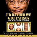 I'd Rather We Got Casinos Audiobook by Larry Wilmore Narrated by Larry Wilmore