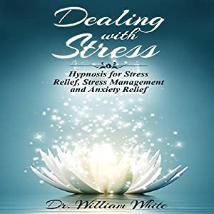 Dealing with Stress: Hypnosis for Stress Relief, Stress Management and Anxiety Relief Audiobook