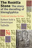 The Rosetta Stone: The Story of the Decoding of Egyptian Hieroglyphics (1861973446) by Sole, Robert