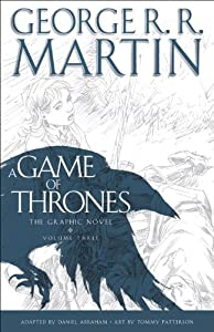 A Game of Thrones: The Graphic Novel: Volume Three by Daniel Abraham, George R.R. Martin and Tommy Patterson