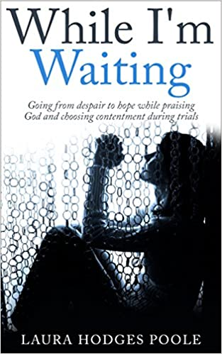 While I'm Waiting: Going from despair to hope while praising God and choosing contentment during trials