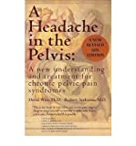 img - for [ A HEADACHE IN THE PELVIS: A NEW UNDERSTANDING AND TREATMENT FOR CHRONIC PELVIC PAIN SYNDROMES (REVISED) ] By Wise, David ( Author) 2012 [ Paperback ] book / textbook / text book