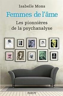 Femmes de l'âme : douze pionnières de la psychanalyse