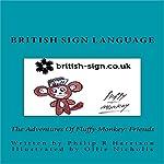 The Adventures of Fluffy Monkey: Friends British Sign Language | Philip R Harrison