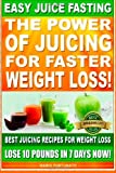 Mario Fortunato Easy Juice Fasting: The Power of Juicing for Faster Weight Loss, Best Juicing Recipes for Weight Loss, Lose 10 Pounds in 7 Days Now