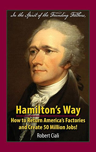 hamiltons-way-how-to-return-americas-factories-and-create-50-million-jobs