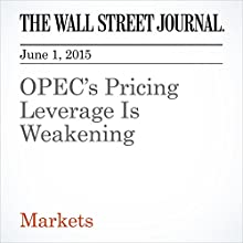 OPEC's Pricing Leverage Is Weakening Other by Summer Said, Benoit Faucon, Bill Spindle Narrated by Ken Borgers