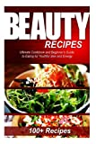 Beauty Recipes - Recipes for Youthful Skin and Energy: (Ultimate Cookbook and Beginners Guide to Eating for Youthful Skin and Energy)