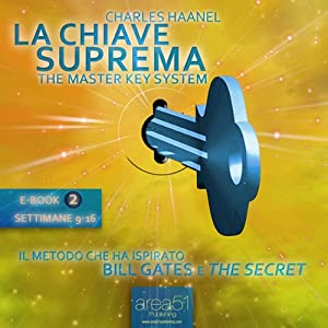 La Chiave Suprema 2 [The Master Key System, Vol.2] | [Charles Haanel]