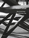 img - for Robert Schad: Through the Line (Kerber Art (Hardcover)) book / textbook / text book