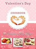 Valentines Day Cookbook: 50 Delicious Valentines Day Recipes (Holiday Recipes Book 4)