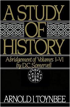 A Study of History, Vol. 1: Abridgement of Volumes I-VI ...