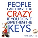 People Can't Drive You Crazy If You Don't Give Them the Keys Audiobook by Mike Bechtle Narrated by Mike Bechtle