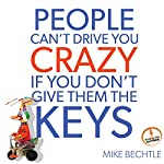 People Can't Drive You Crazy If You Don't Give Them the Keys | Mike Bechtle