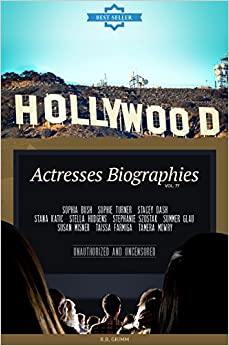 Hollywood: Actresses Biographies Vol.77: (SOPHIA BUSH