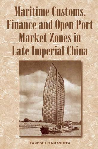Trade and Finance in Late Imperial China: Maritime Customs and Open Port Market Zones