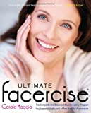 Ultimate Facercise: The Complete and Balanced Muscle-Toning Program for Renewed Vitality and a More Youthful Appearance Carole Maggio