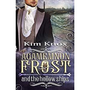 Agamemnon Frost and the Hollow Ships: Agamemnon Frost, Book 2   [Kim Knox]