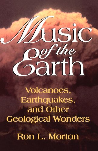 Music Of The Earth: Volcanoes, Earthquakes, And Other Geological Wonders