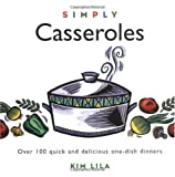 Simply Casseroles: Over 100 Quick, Delicious One Dish Dinners (Wisdom of the Midwives)