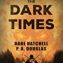 The Dark Times: A Zombie Novel Audiobook by Dane Hatchell, P.A. Douglas Narrated by Kevin R Tracy