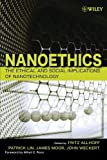 img - for Nanoethics: The Ethical and Social Implications of Nanotechnology 1st edition by Allhoff, Fritz, Lin, Patrick, Moor, James, Weckert, John (2007) Paperback book / textbook / text book