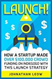 Launch!: How A Startup Made Over $100,000 Crowdfunding On Indiegogo With This Launch Strategy
