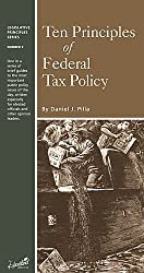 Ten Principles of Federal Tax Policy (Legislative Principles Series, Number 9)