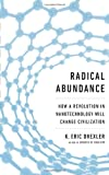 Radical Abundance: How a Revolution in Nanotechnology Will Change Civilization by K. Eric Drexler