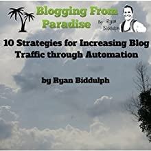 Blogging from Paradise: 10 Strategies for Increasing Blog Traffic Through Automation (       UNABRIDGED) by Ryan Biddulph Narrated by Chris Poirier