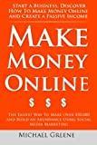Make Money Online: Start A Business. Discover How to Make Money Online & Create a Passive Income: The Easiest Way To Make Over ,000 and Build an Abundance Using Social Media Marketing (Volume 1)