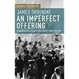 An Imperfect Offering: Humanitarian Action in the Twenty-first Centuryby James Orbinski