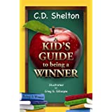 A Kid's Guide to Being a Winner ~ C.D. Shelton