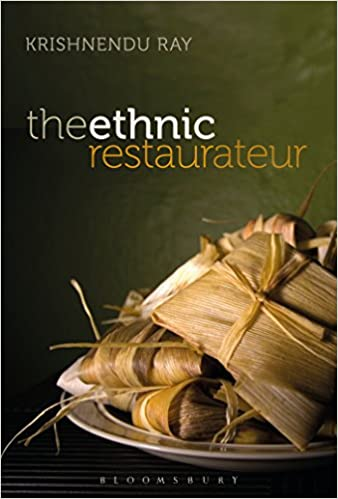 Weekend reading: Krishnendu Ray?s The Ethnic Restaurateur (Bloomsbury, 2016)