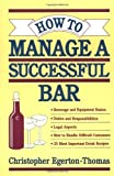 img - for How to Manage a Successful Bar by Egerton-Thomas, Christopher 1st edition (1994) Paperback book / textbook / text book