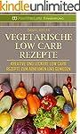Vegetarische Low Carb Rezepte: Kreati...