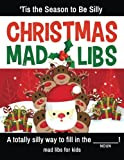 Christmas Mad Libs - 'Tis the Season to Be Silly: A Holiday Mad Lib Collection for Kids this Christmas (Mad Libs for Kids) (Volume 1)
