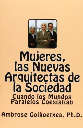 Mujeres, las Nuevas Arquitectas de la Sociedad: Cuando los Mundos Paralelos Coexistían (Spanish Edition)