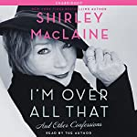 I'm Over All That: And Other Confessions | Shirley MacLaine