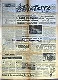 TERRE (LA) [No 578] du 17/11/1955 - LES ELECTIONS PAR WALDECK ROCHET COUPS DE PIOCHE UN CONNAISSEUR LES AMBITIONS DU SENATEUR LE DISCIPLINE DU CAID AMIS LECTEURS POUR AIDER AU SUCCES DES PROCHAINES ELECTIONS VERSEZ A LA SOUSCRIPTION DE LA TERRE 85 MILLIARDS DE TAXES SUR LA VIANDE IL FAUT CHANGER CETTE POLITIQUE NEFASTE SOURCE DE VIE CHERE ET QUI ABOUTIT A LA MEVENTE ET A LA CHUTE DES COURS LA RISTOURNE DE 15% SUR LE MATERIEL AGRICOLE BENEFICIE SURTOUT AUX GROS EXPLOITANTS - L'ASSOCIATION DE...