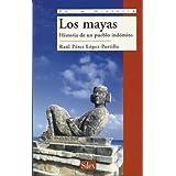 Los mayas. Historia de un pueblo indómito