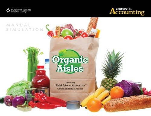 Organic Aisles Manual Simulation for Gilbertson/Lehman/Passalacqua's Century 21 Accounting: Advanced