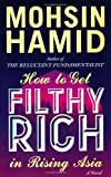 img - for By Mohsin Hamid - How to Get Filthy Rich in Rising Asia (1st Edition) (2.3.2013) book / textbook / text book