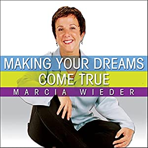 Making Your Dreams Come True: A Plan for Easily Discovering and Achieving the Life You Want! | [Marcia Wieder]
