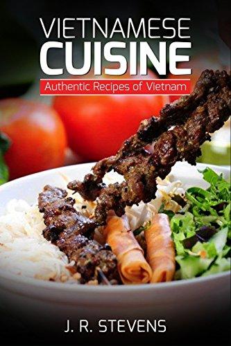 Vietnamese Cuisine: Authentic Recipes of Vietnam by J. R. Stevens