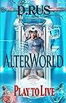 AlterWorld (Play to Live: Book #1) (E...