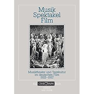 MusikSpektakelFilm. Musiktheater und Tanzkultur im deutschen Film 1922-1937 (CineGraph Buch)