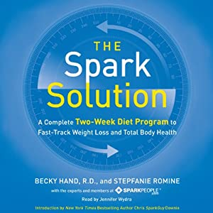 The Spark Solution: A Complete Two-Week Diet Program to Fast-Track Weight Loss and Total Body Health | [Becky Hand, Stepfanie Romine]