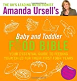 Amanda Ursell Amanda Ursell's Baby and Toddler Food Bible: Your Essential Guide to Feeding Your Child for Their First Four Years